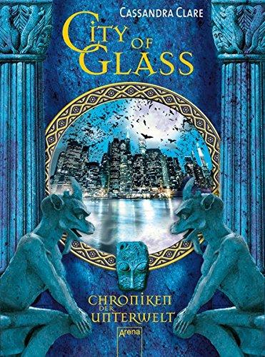 (City of Glass: Chroniken der Unterwelt (3))