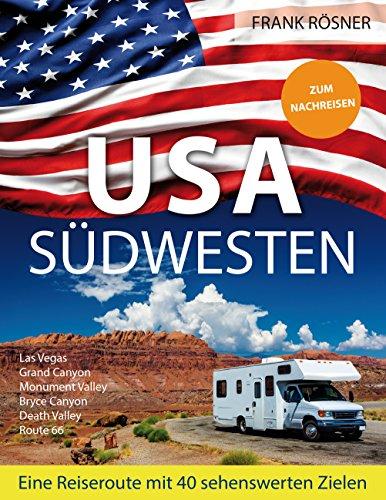 USA Südwesten: Eine Reiseroute mit 40 sehenswerten Zielen -