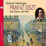 Franz Liszt: Vom Dorf in die Welt - Gerhard Tötschinger