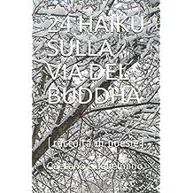 24 HAIKU SULLA VIA DEL BUDDHA: (raccolta di poesie)