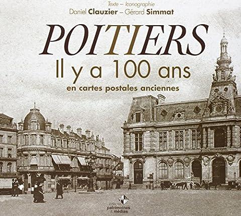 Poitiers Il Y a 100 Ans en Cartes Postales Anciennes