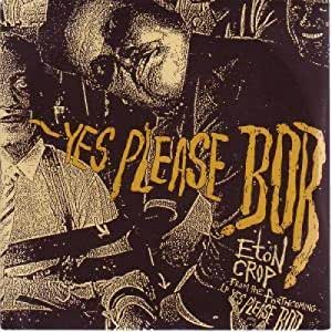 Eton Crop - Yes Please, Bob
