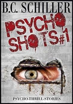 Psycho Shots #1: Die Auflösung von [Schiller, B.C.]