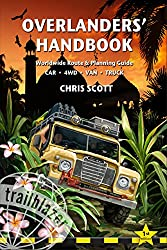 Overlanders' Handbook: Worldwide Route & Planning Guide (Car, 4WD, Van, Truck)