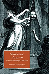 Romantic Atheism: Poetry and Freethought, 1780-1830 (Cambridge Studies in Romanticism)
