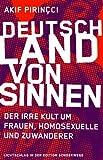Deutschland von Sinnen: Der irre Kult um Frauen, Homosexuelle und Zuwanderer von Akif Pirincci (27. März 2014) Broschiert