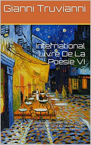 International Livre De La Poésie VI: Un recueil de poèmes en sept langues différentes (anglais, catalan, galicien, espagnol, français, italien et portugais)