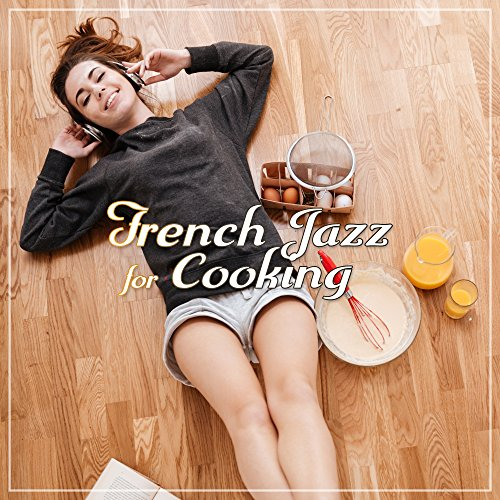 French Jazz for Cooking – Sweet Jazz Lounge, Music for Cooking, Jazz for Dinner, Jazz 2017