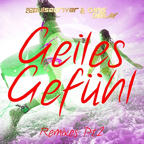 Pulsedriver & Chris Deelay-Geiles Gefühl (Remixes Pt. 2)