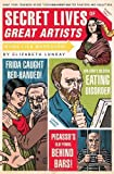 Secret Lives of Great Artists: What Your Teachers Never Told You About Master Painters and Sculptors by Lunday, Elizabeth (2008) Paperback