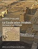 La Gaule selon Strabon - Du texte à l'archéologie : Géographie, livre IV, traduction et études