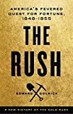 The Rush: A New History of the Gold Rush - America's Fevered Quest for Fortune, 1848-1855