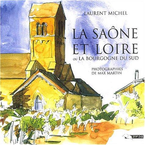 La Saône-et-Loire ou la Bourgogne du Sud : Sa nature, son histoire, ses richesses d'art