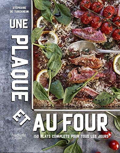 Une plaque et au four: 150 plats complets pour tous les jours par Stéphanie de Turckheim