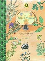 The Green Wiccan Year: Celebrations, Rituals, Herbal Magic, Kitchen Witchery by Silja (2008-10-01)