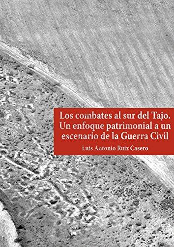 Los combates al sur del Tajo. Un enfoque patrimonial a un escenario de la Guerra Civil