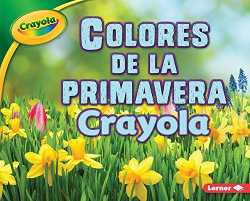 Colores de la Primavera Crayola (R) (Crayola (R) Spring Colors) (Temporadas de Crayola/Crayola Seasons)
