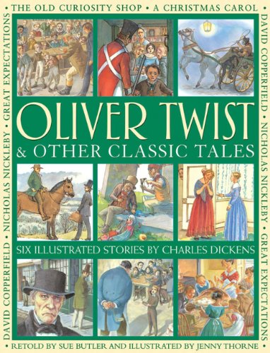 Oliver Twist and other classic tales : six illustrated stories by Charles Dickens