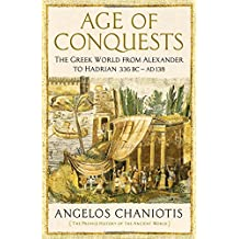 Age of Conquests: The Greek World from Alexander to Hadrian (336 BC – AD 138) (Profile History/Ancient World)