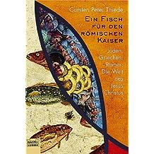 Ein Fisch für den römischen Kaiser: Juden, Griechen, Römer: Die Welt des Jesus Christu