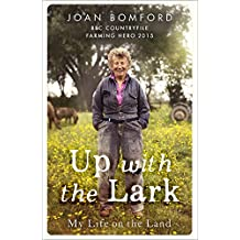 Up With The Lark: My Life On the Land
