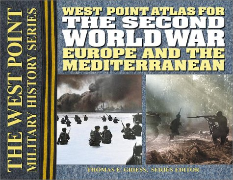 The Second World War: Europe and the Mediterrean Atlas: The Westpoint Atlas (West Point Military History Series)