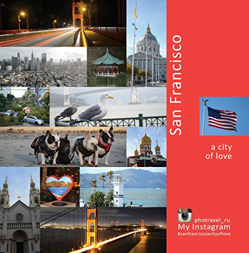 San Francisco: A City of Love: A Photo Travel Experience (USA Book 2) (English Edition)
