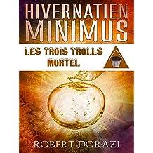 Hivernatien Minimus: Les Trois Trolls Mortel (Le Monde Impertinent d'Hivernatien Minimus t. 4)