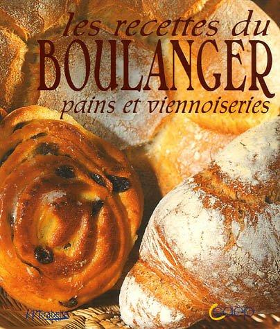 Les recettes du boulanger : Pains et viennoiseries