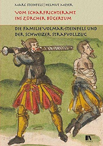 Vom Scharfrichteramt ins Zürcher Bürgertum: Die Familie Volmar-Steinfels und der Schweizer Strafvollzug