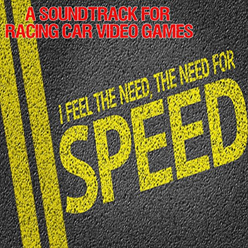 I Feel the Need, the Need for Speed: A Soundtrack for Racing Car Video Games