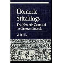 Homeric Stitchings: The Homeric Centos of the Empress Eudocia (Greek Studies: Interdisciplinary Approaches)