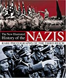 A New Illustrated History of the Nazis: Rare Photographs of the Third Reich