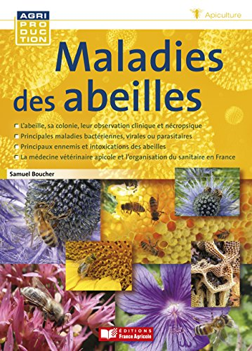Maladies des abeilles / Samuel Boucher.- Paris : Editions France Agricole , DL 2016, cop. 2016