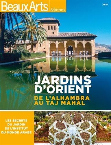 Jardins d'Orient : De l'Alhambra au Taj Mahal
