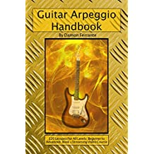 Guitar Arpeggio Handbook, 2nd Edition: 120-Lesson, Step-By-Step Guide to Guitar Arpeggios, Music Theory, and Technique-Building Exercises, Beginner to Advanced Levels (Book & Videos) (English Edition)