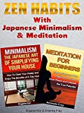 Zen: Zen Habits With Japanese Minimalism and Meditation: How to live a simple path with fulfilment, peaceful mind and total abundance (Zen - Zen Habits - Minimalism - Minimalist)