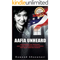 Aafia Unheard: Uncovering the Personal and Legal Mysteries Surrounding FBI's Most Wanted Woman