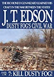 Kill Dusty Fog! (Dusty Fog's Civil War Book 7)