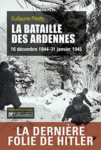 La Bataille des Ardennes: 16 décembre 1944 - 31 janvier 1945