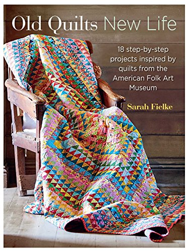 old-quilts-new-life-18-step-by-step-projects-inspired-by-vintage-quilts