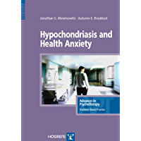 Hypochondriasis and Health Anxiety (Advances in Psychotherapy: Evidence-Based Practice) (Advances in Psychotherapy…