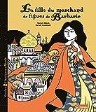 La fille du marchand de figues de Barbarie : un conte de Syrie   Bloch, Muriel (1954-....). Auteur