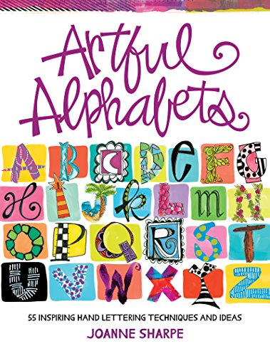 Artful Alphabets: 55 Inspiring Hand Lettering Techniques and Ideas por Joanne Sharpe