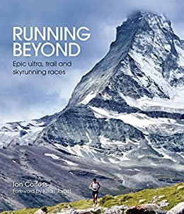 Running Beyond: Epic Ultra, Trail and Skyrunning Races (English ...