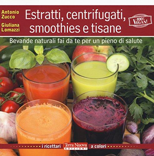 Estratti, centrifugati, smoothies e tisane