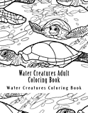 Water Creatures Adult Coloring Book: Large One Sided Stress Relieving, Relaxing Water Creatures Coloring Book For Grownups, Women, Men & Youths. Easy Water Ceatures Designs & Patterns For Relaxation.