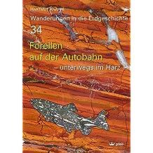 Forellen auf der Autobahn: – unterwegs im Harz – (Wanderungen in die Erdgeschichte)