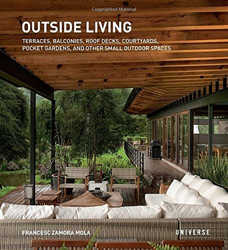 Outside Living: Terraces, Balconies, Roof Decks, Courtyards, Pocket Gardens, and Other Small Outdoor Spaces by Francesc Zamora Mola (10-Mar-2015) Paperback
