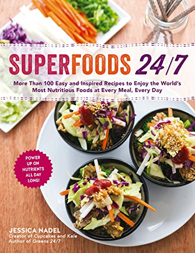 Superfoods 24/7: More Than 100 Easy and Inspired Recipes to Enjoy the World S Most Nutritious Foods at Every Meal, Every Day por Jessica Nadel